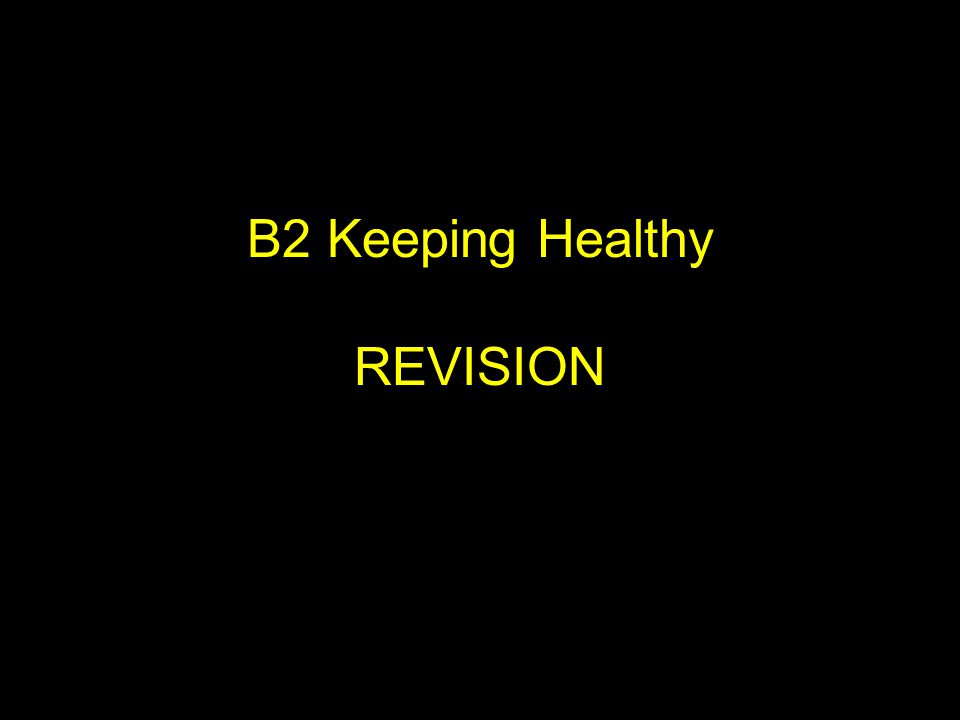 B2 Keeping Healthy REVISION