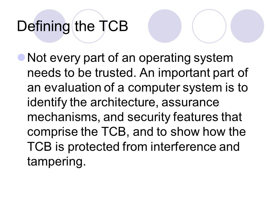 Defining the TCB Not every part of an operating system needs to be trusted.