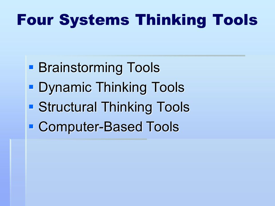 Four Systems Thinking Tools  Brainstorming Tools  Dynamic Thinking Tools  Structural Thinking Tools  Computer-Based Tools