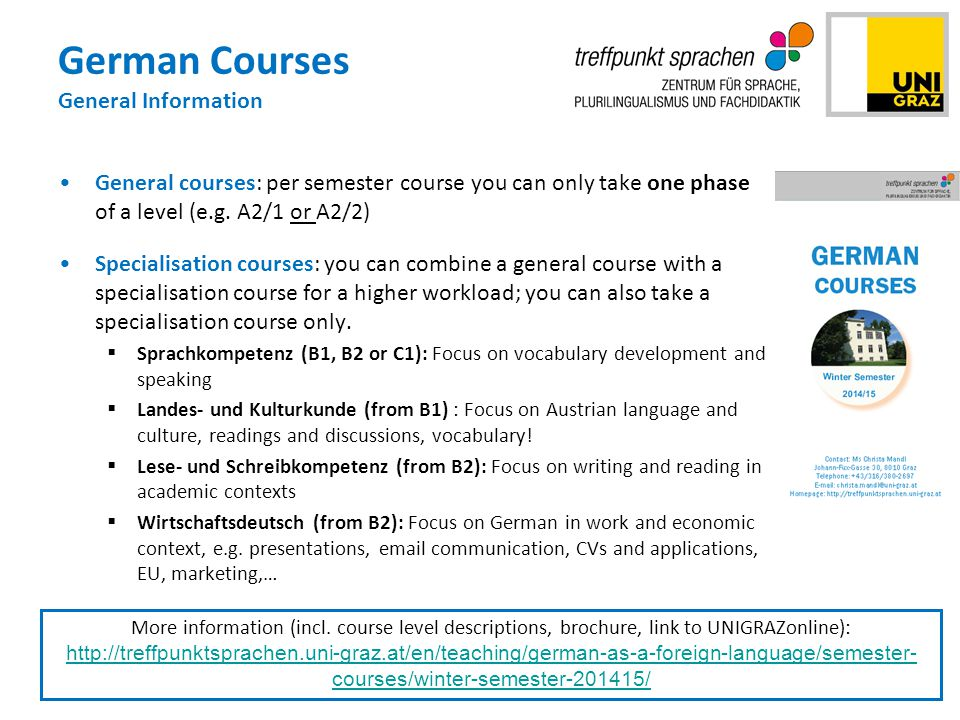 German Courses General Information General courses: per semester course you can only take one phase of a level (e.g.