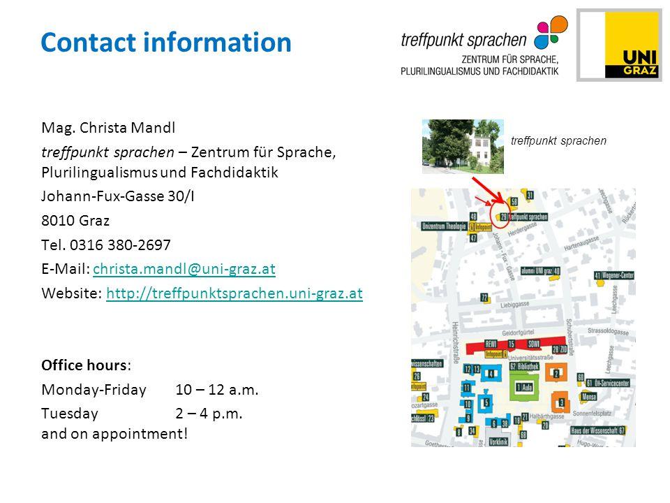 Contact information Mag. Christa Mandl treffpunkt sprachen – Zentrum für Sprache, Plurilingualismus und Fachdidaktik Johann-Fux-Gasse 30/I 8010 Graz T