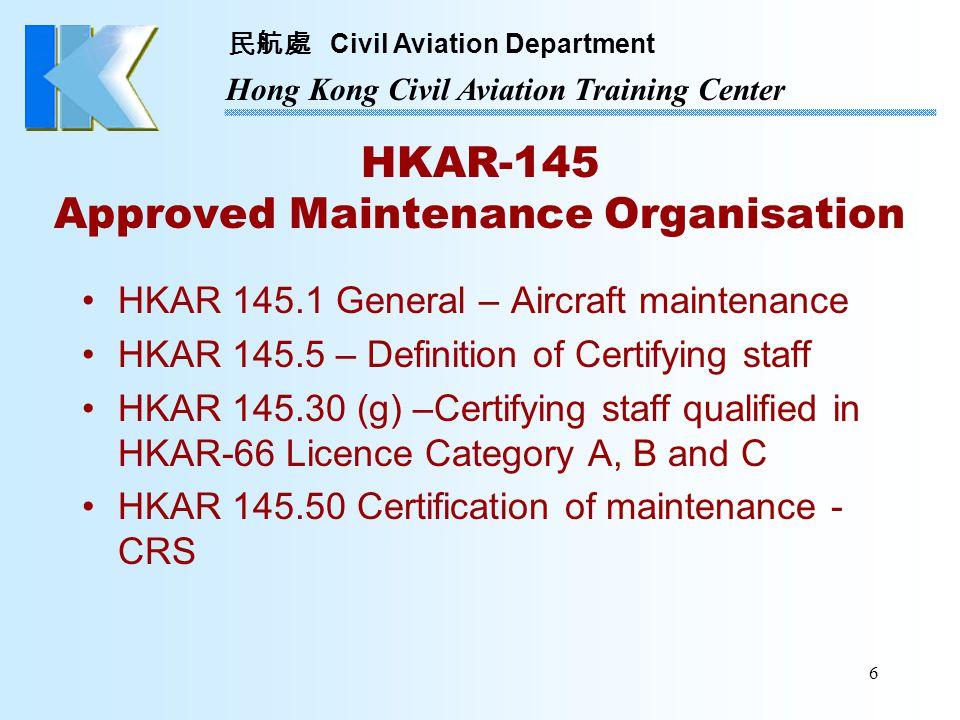 民航處 Civil Aviation Department Hong Kong Civil Aviation Training Center 27 Categories B and C Aircraft type endorsement on the licence Aircraft types listed on HKAR-2, Chapter 22, Appendix 2 Certifying staff are required to hold aircraft type endorsement prior to the grant of a HKAR-145 certification authorisation on a specific aircraft type