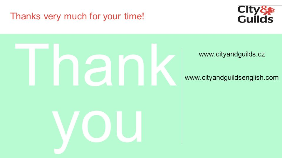 Thanks very much for your time! www.cityandguilds.cz www.cityandguildsenglish.com Thank you