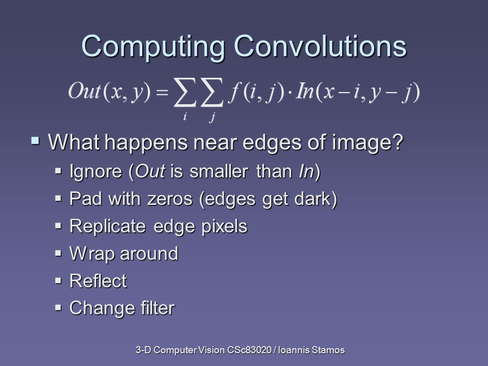 3-D Computer Vision CSc83020 / Ioannis Stamos From Shree Nayar's notes.