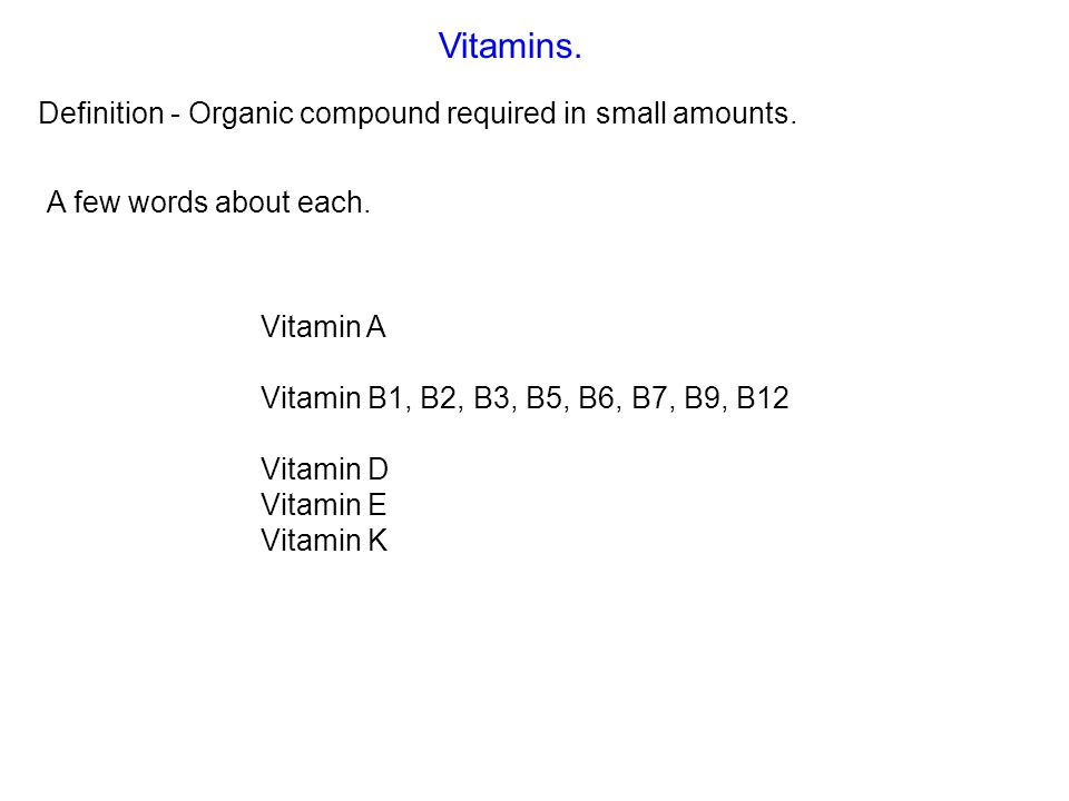 Vitamins. Definition - Organic compound required in small amounts.