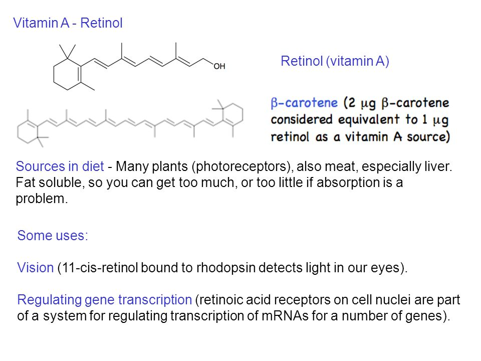 Sources in diet - Many plants (photoreceptors), also meat, especially liver.