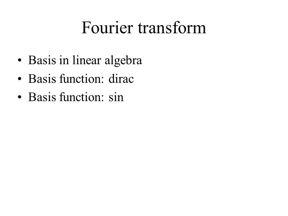 Fourier transform Basis in linear algebra Basis function: dirac Basis function: sin