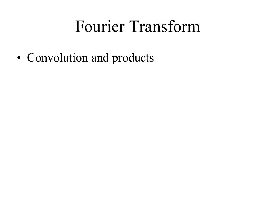 Fourier Transform Convolution and products