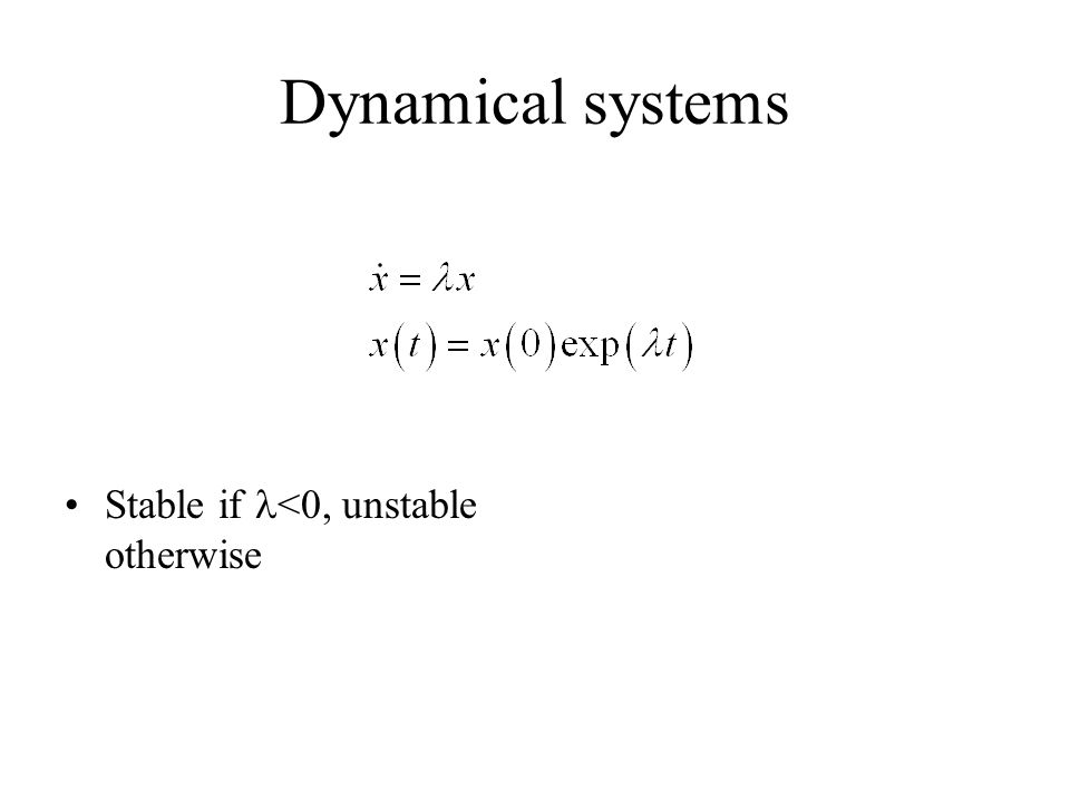 Dynamical systems Stable if <0, unstable otherwise