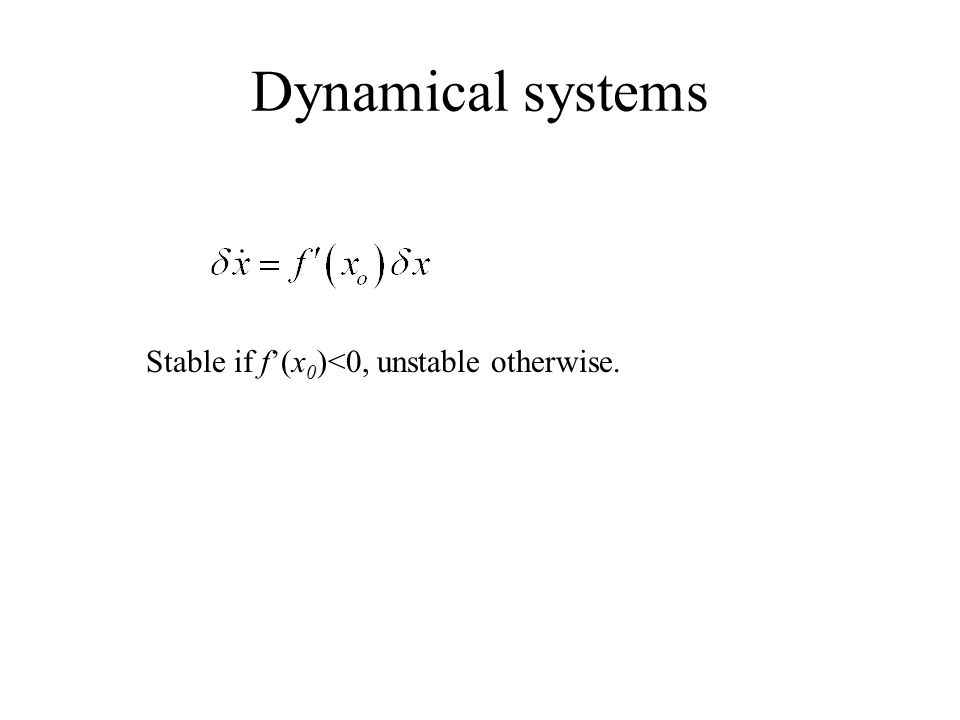 Dynamical systems Stable if f'(x 0 )<0, unstable otherwise.