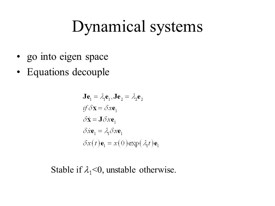go into eigen space Equations decouple Stable if  <0, unstable otherwise.