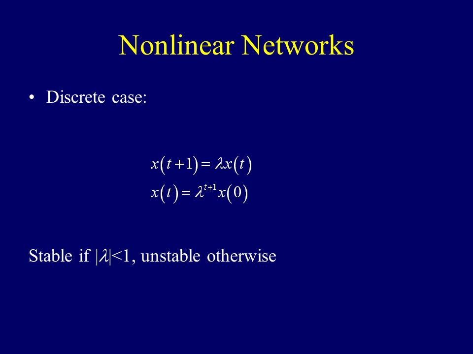 Nonlinear Networks Discrete case: Stable if | |<1, unstable otherwise