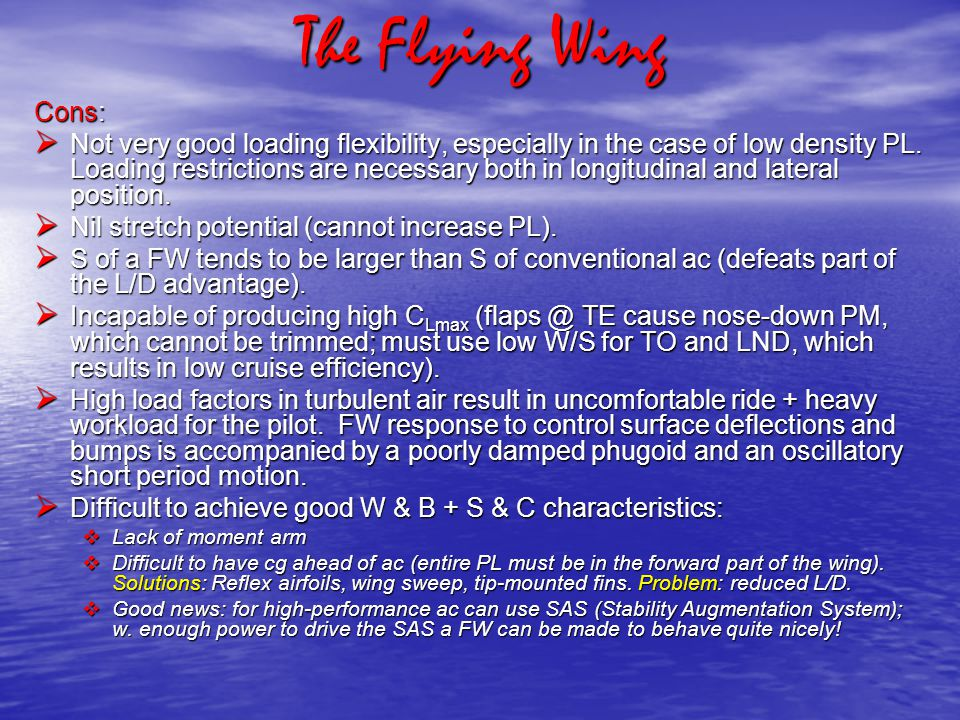 The Flying Wing Cons:  Not very good loading flexibility, especially in the case of low density PL.
