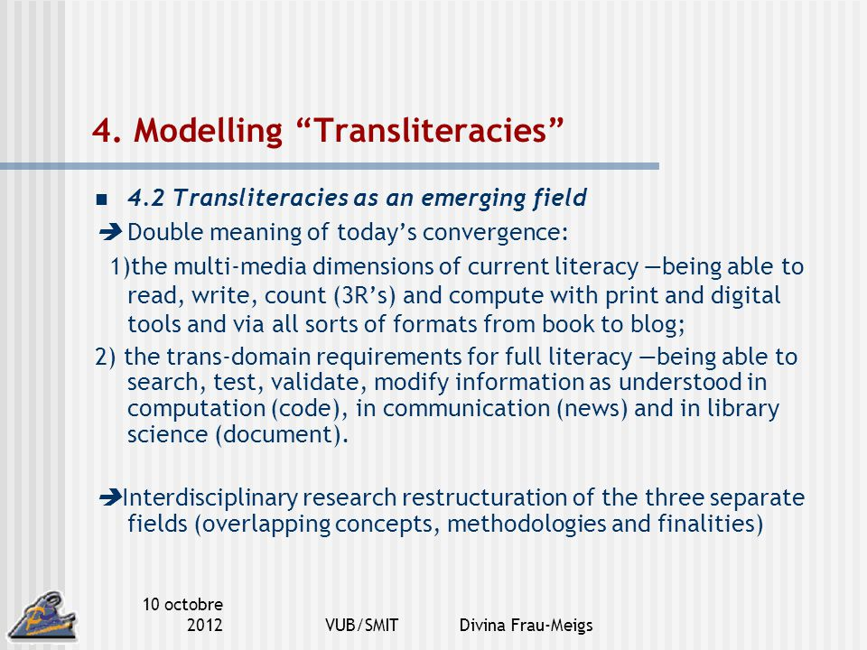 "10 octobre 2012VUB/SMIT Divina Frau-Meigs 4. Modelling ""Transliteracies"" 4.2 Transliteracies as an emerging field  Double meaning of today's converge"