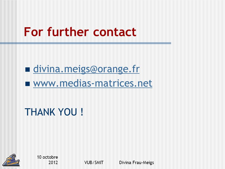 For further contact divina.meigs@orange.fr www.medias-matrices.net THANK YOU .
