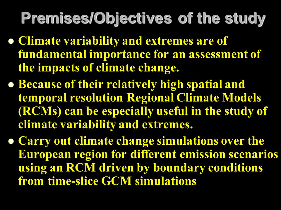 Premises/Objectives of the study Climate variability and extremes are of fundamental importance for an assessment of the impacts of climate change. Be