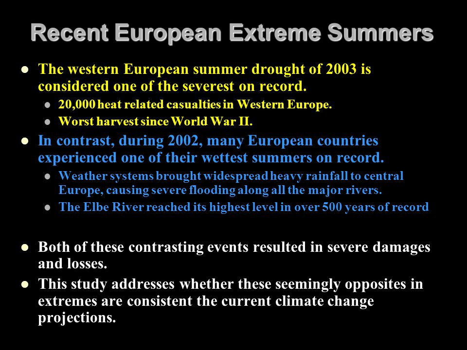 Recent European Extreme Summers The western European summer drought of 2003 is considered one of the severest on record. 20,000 heat related casualtie