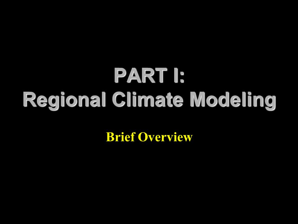 PART I: Regional Climate Modeling Brief Overview