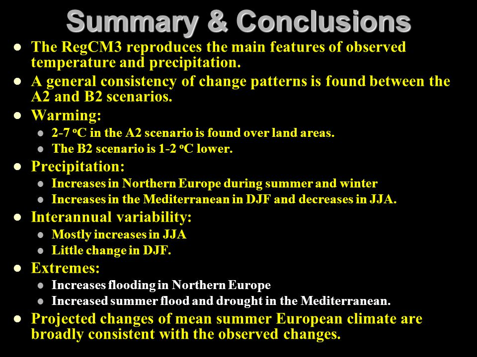 Summary & Conclusions The RegCM3 reproduces the main features of observed temperature and precipitation. A general consistency of change patterns is f