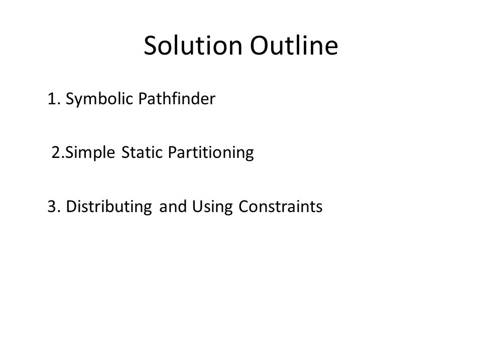 Solution Outline 1. Symbolic Pathfinder 2.Simple Static Partitioning 3.