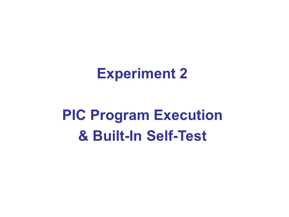 Experiment 2 PIC Program Execution & Built-In Self-Test