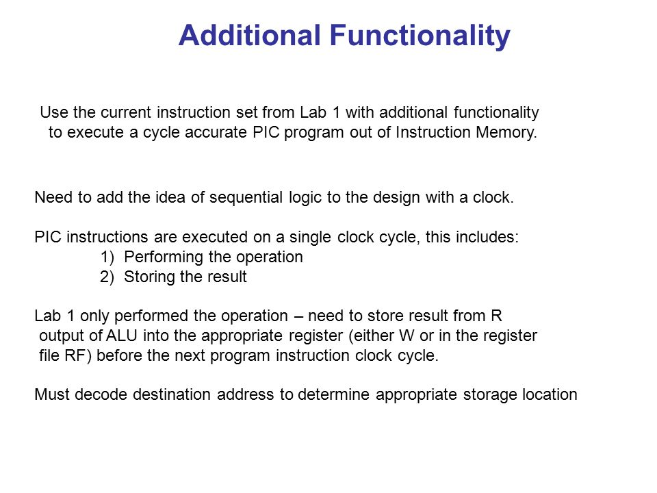 Additional Functionality Need to add the idea of sequential logic to the design with a clock.