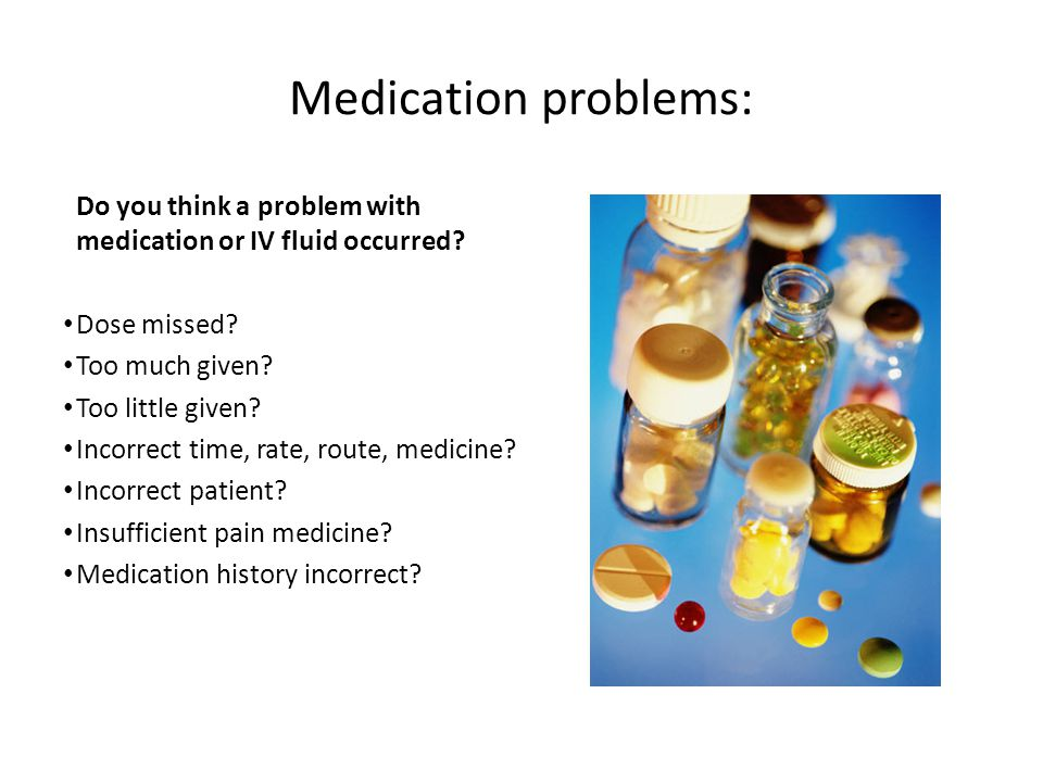 Medication problems: Do you think a problem with medication or IV fluid occurred.
