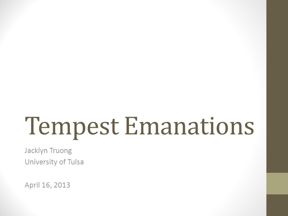 Introduction Tempest emanations Electromagnetic waves emitted by electric devices Generated when device changes voltage of an electric current Can travel extensive distances through free space Travel distance can be extended by conductors Can be captured Tempest attacks Captured Tempest emanations can be deciphered to uncover processed data