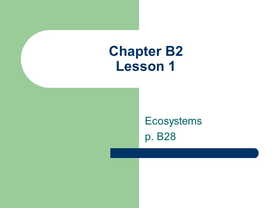 Chapter B2 Lesson 1 Ecosystems p. B28