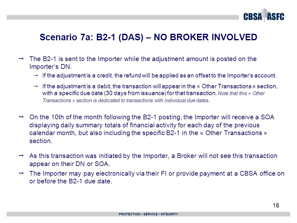 16 Scenario 7a: B2-1 (DAS) – NO BROKER INVOLVED  The B2-1 is sent to the Importer while the adjustment amount is posted on the Importer's DN.