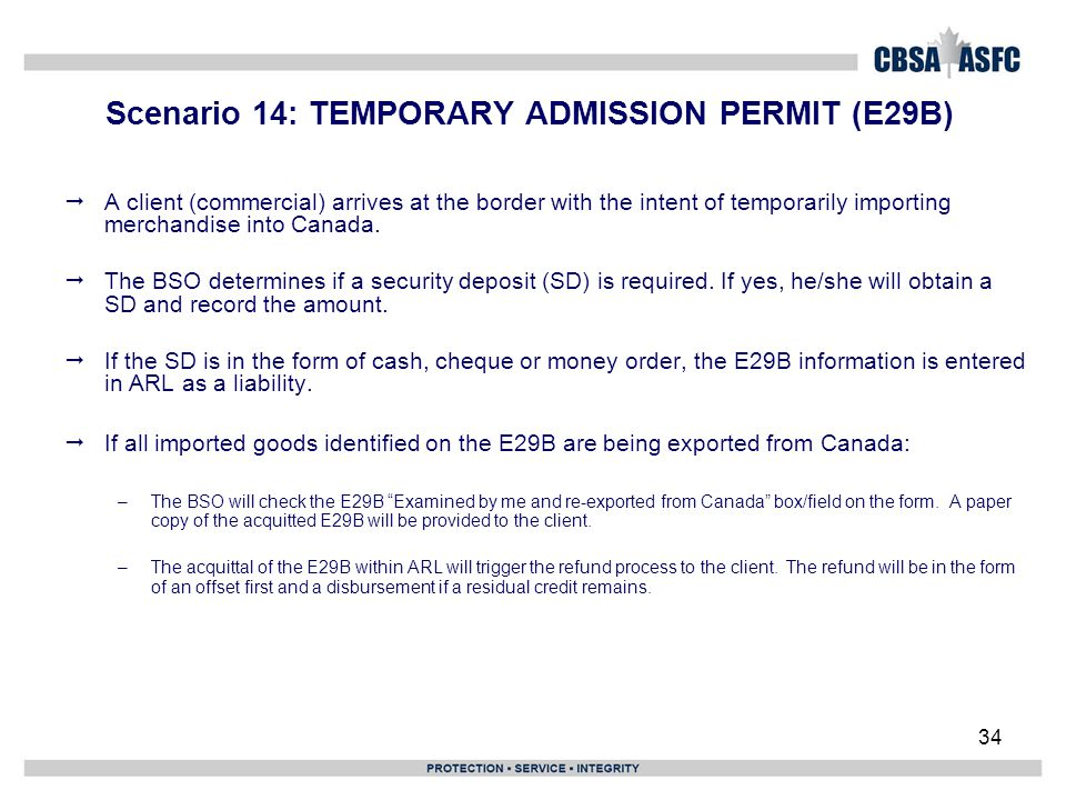 34 Scenario 14: TEMPORARY ADMISSION PERMIT (E29B)  A client (commercial) arrives at the border with the intent of temporarily importing merchandise into Canada.