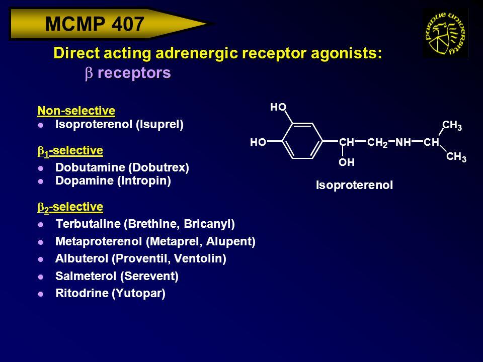 MCMP 407 Direct acting adrenergic receptor agonists:  receptors Non-selective l Isoproterenol (Isuprel)  1 -selective l Dobutamine (Dobutrex) l Dopa