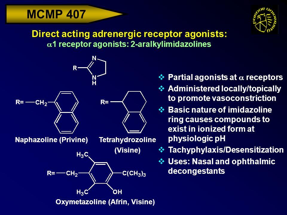MCMP 407 Direct acting adrenergic receptor agonists:  1 receptor agonists: 2-aralkylimidazolines R= Naphazoline (Privine)Tetrahydrozoline (Visine) Ox