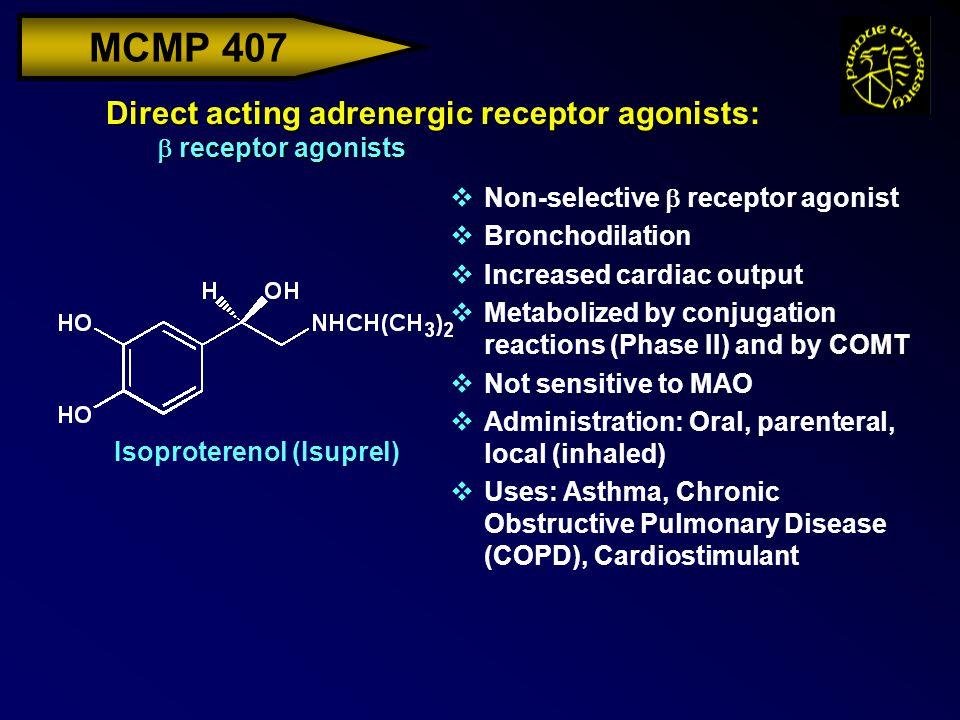 MCMP 407 Direct acting adrenergic receptor agonists:  receptor agonists  Non-selective  receptor agonist vBronchodilation vIncreased cardiac output