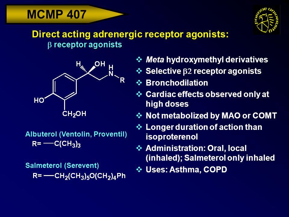 MCMP 407 Direct acting adrenergic receptor agonists:  receptor agonists Albuterol (Ventolin, Proventil) Salmeterol (Serevent) vMeta hydroxymethyl der