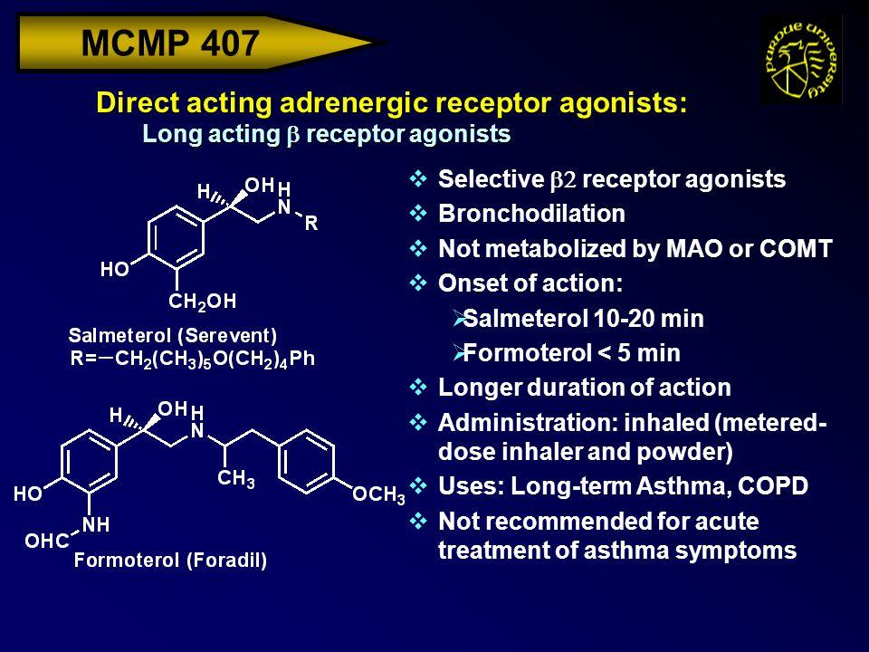 MCMP 407 Direct acting adrenergic receptor agonists: Long acting  receptor agonists  Selective  receptor agonists vBronchodilation vNot metabolize
