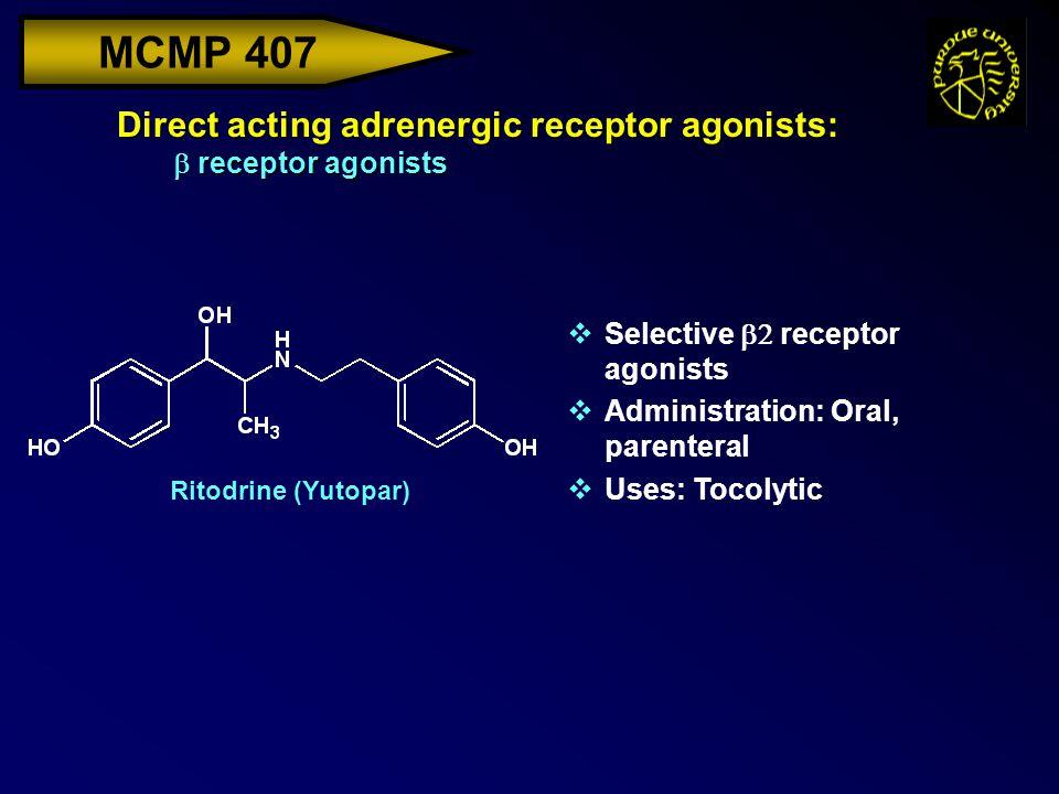 MCMP 407 Direct acting adrenergic receptor agonists:  receptor agonists Ritodrine (Yutopar)  Selective  receptor agonists vAdministration: Oral, p