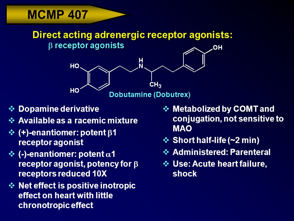 MCMP 407 Direct acting adrenergic receptor agonists:  receptor agonists Dobutamine (Dobutrex) vDopamine derivative vAvailable as a racemic mixture 
