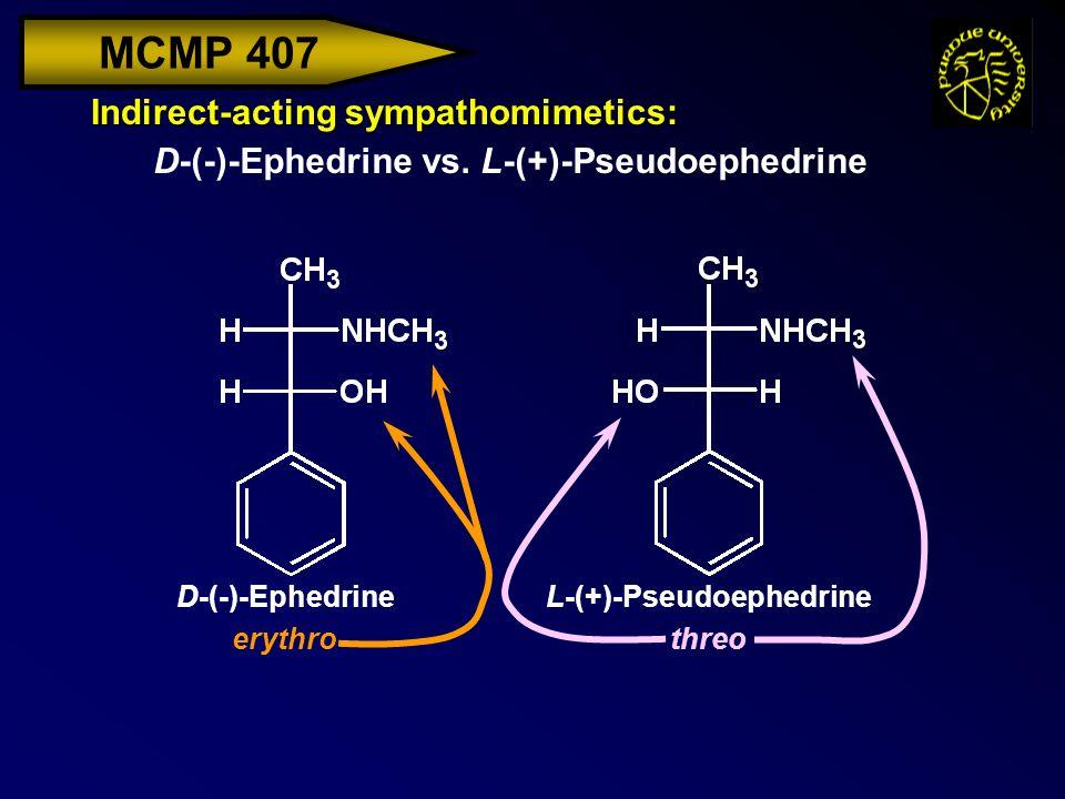 MCMP 407 Indirect-acting sympathomimetics: D-(-)-Ephedrine vs. L-(+)-Pseudoephedrine D-(-)-Ephedrine erythro L-(+)-Pseudoephedrine threo