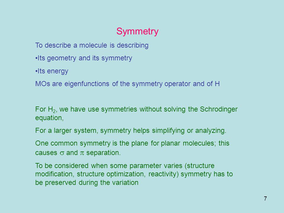 7 Symmetry To describe a molecule is describing Its geometry and its symmetry Its energy MOs are eigenfunctions of the symmetry operator and of H For