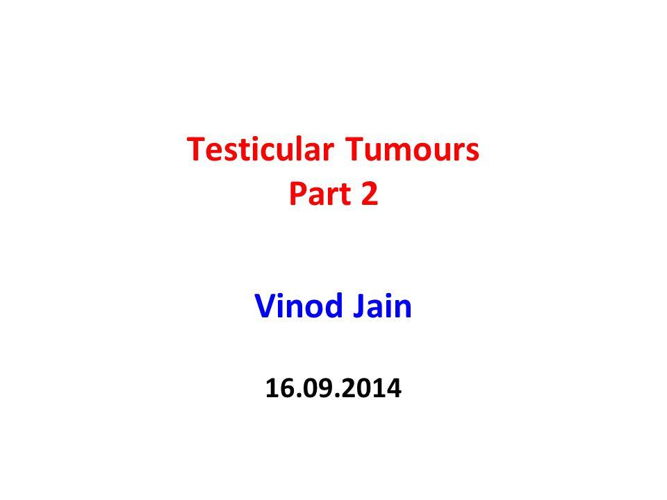 Testicular Tumours Part 2 Vinod Jain 16.09.2014