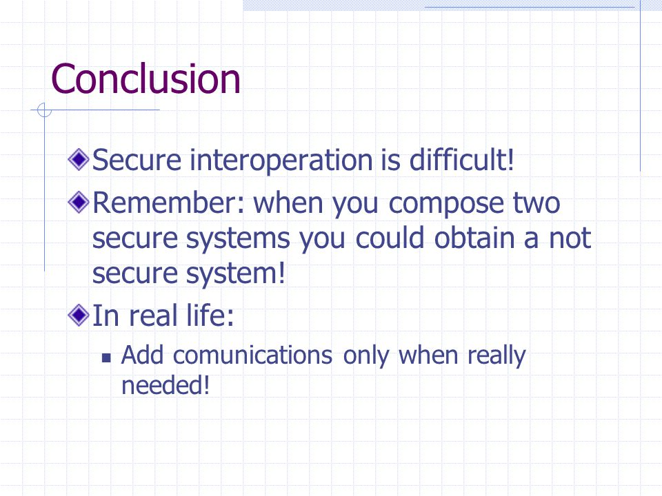 Conclusion Secure interoperation is difficult.
