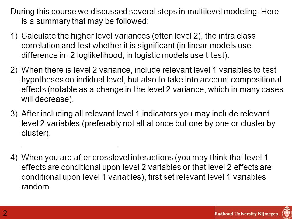 During this course we discussed several steps in multilevel modeling.