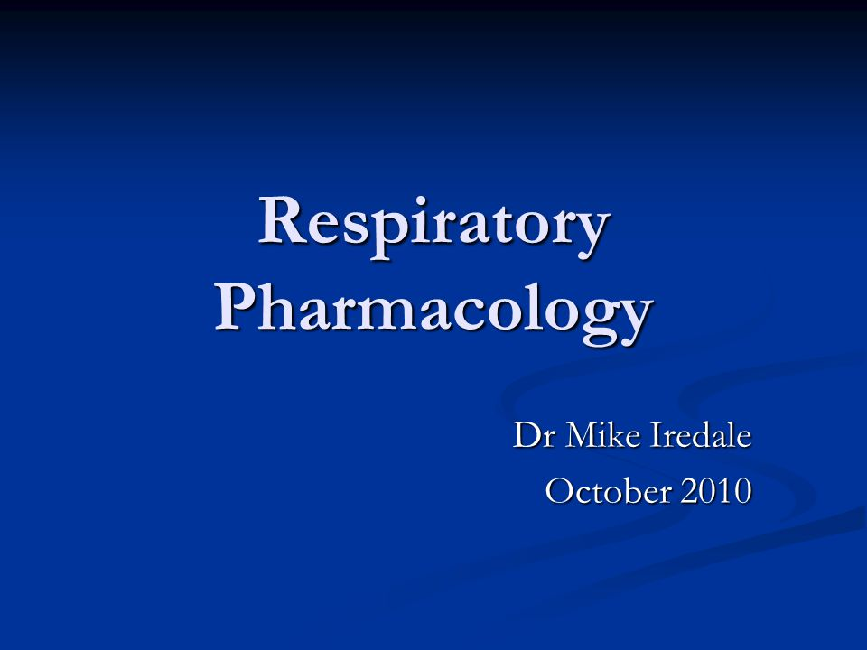Respiratory Pharmacology Dr Mike Iredale October 2010