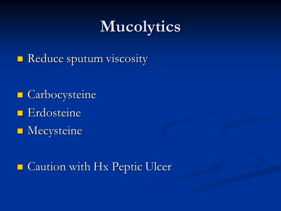 Mucolytics Reduce sputum viscosity Reduce sputum viscosity Carbocysteine Carbocysteine Erdosteine Erdosteine Mecysteine Mecysteine Caution with Hx Pep