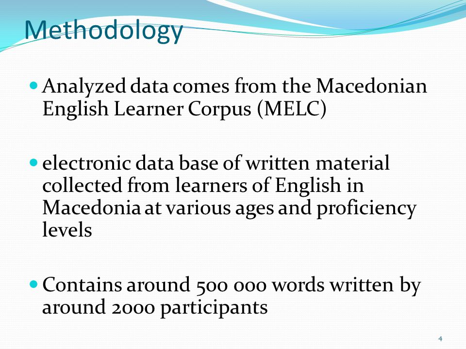 Methodology Analyzed data comes from the Macedonian English Learner Corpus (MELC) electronic data base of written material collected from learners of