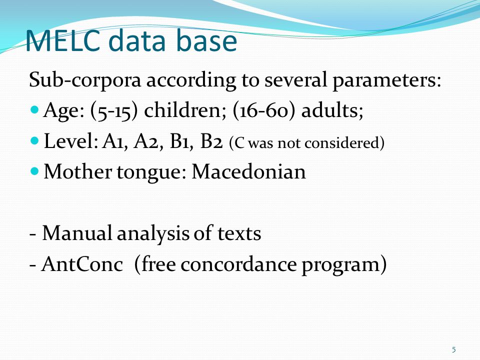 MELC data base Sub-corpora according to several parameters: Age: (5-15) children; (16-60) adults; Level: A1, A2, B1, B2 (C was not considered) Mother