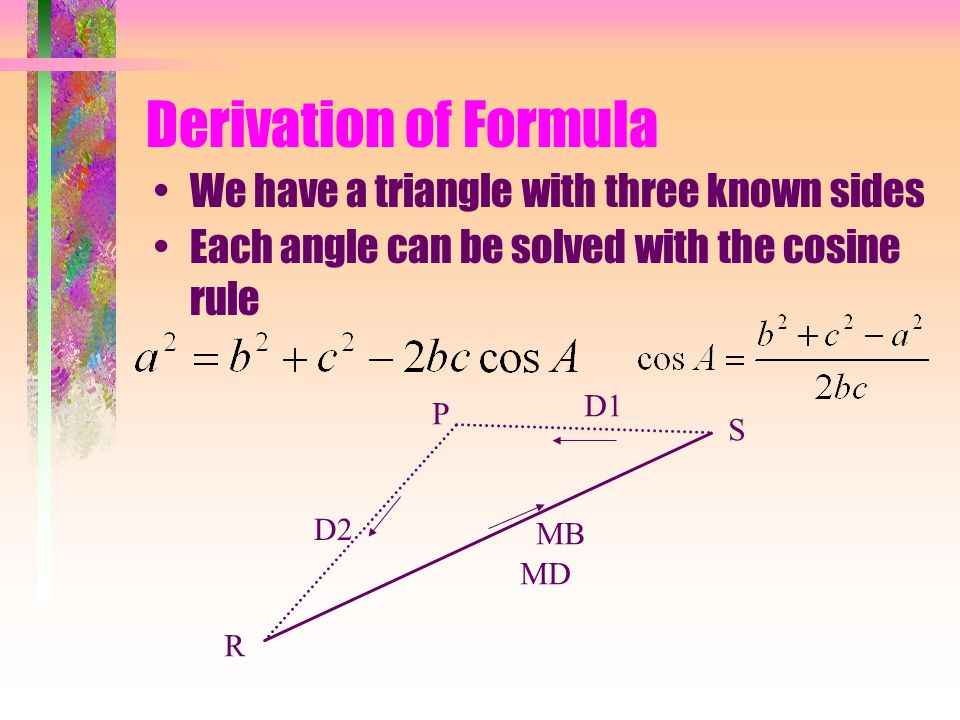 Derivation of Formula Each angle can be solved with the cosine rule R S P D2 MB MD D1 We have a triangle with three known sides