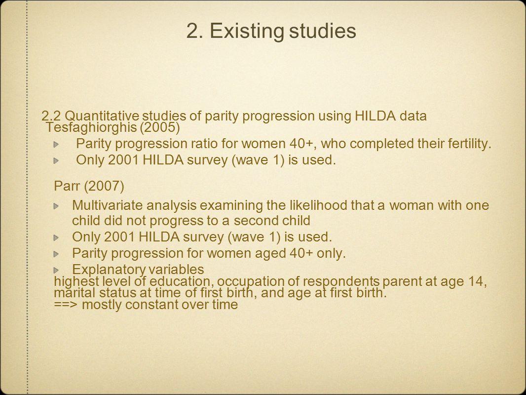 2. Existing studies 2.2 Quantitative studies of parity progression using HILDA data Tesfaghiorghis (2005) Parity progression ratio for women 40+, who