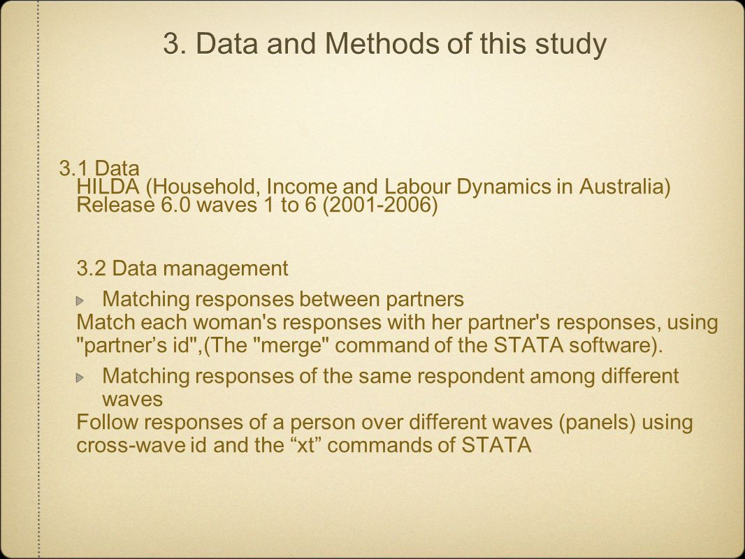 3. Data and Methods of this study 3.1 Data HILDA (Household, Income and Labour Dynamics in Australia) Release 6.0 waves 1 to 6 (2001-2006) 3.2 Data ma
